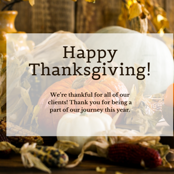 Our office will remain closed until the end of this week for Thanksgiving Holidays. Happy Thanksgiving! 🍂